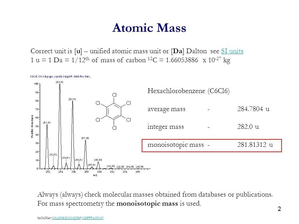 Atomic Mass Correct unit is [u] – unified atomic mass unit or [Da] Dalton see SI units.